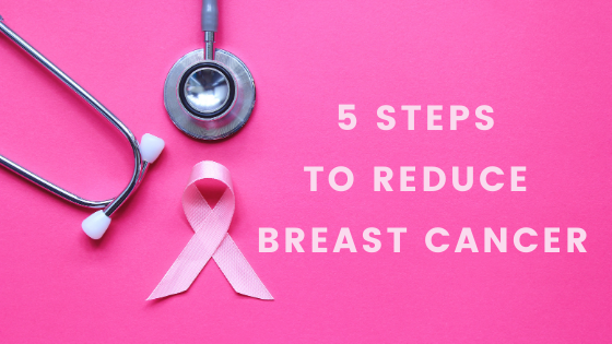 5 Steps to Reduce Breast Cancer